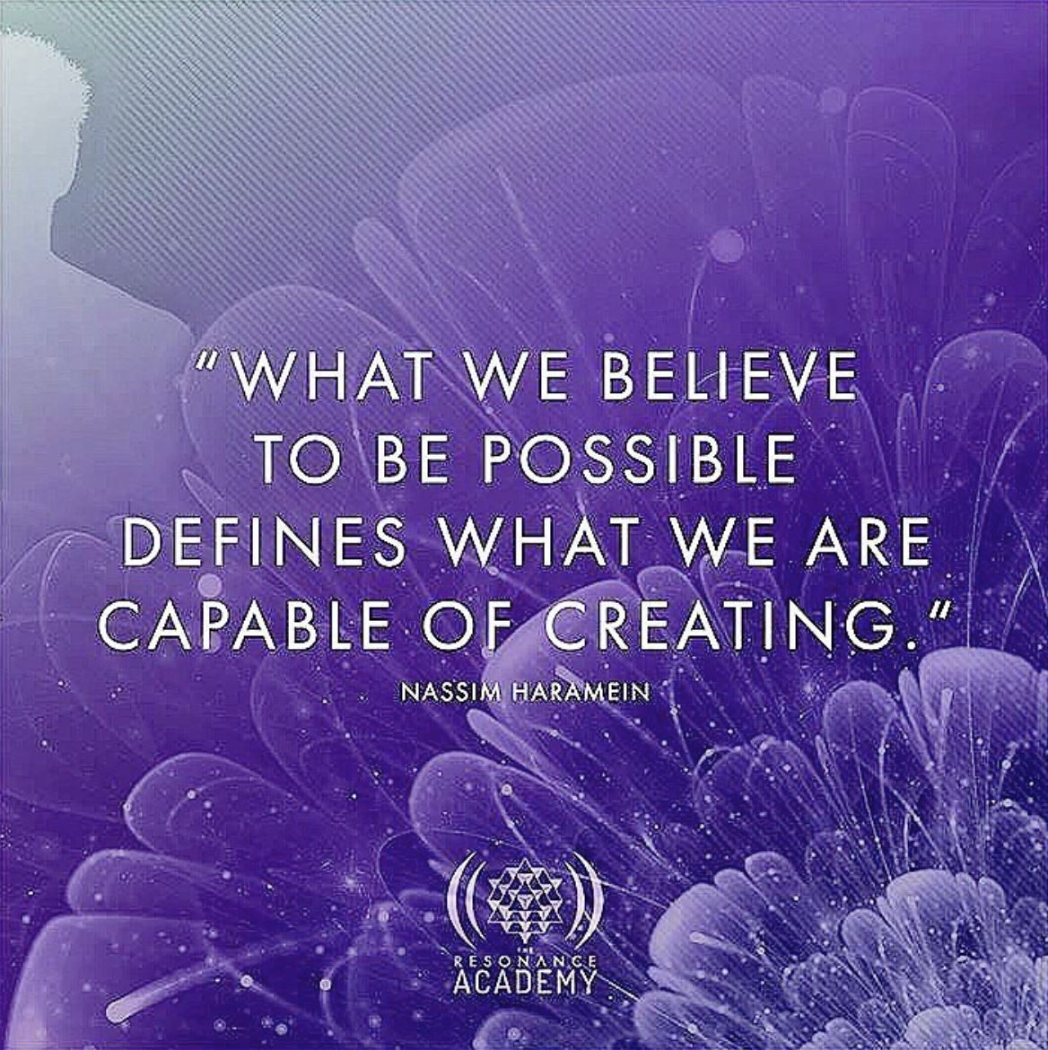 What we believe to be possible defines what we are capable of creating